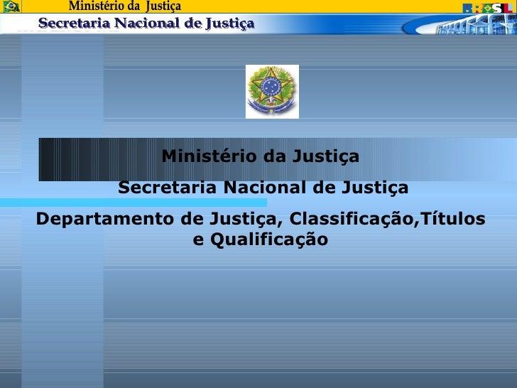 Ministério da Justiça Secretaria Nacional de Justiça Departamento de Justiça, Classificação,Títulos e Qualificação Ministé...