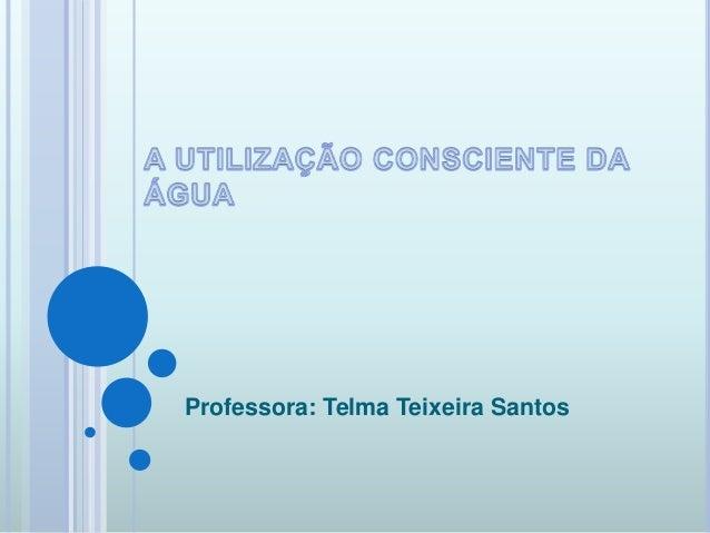 Professora: Telma Teixeira Santos