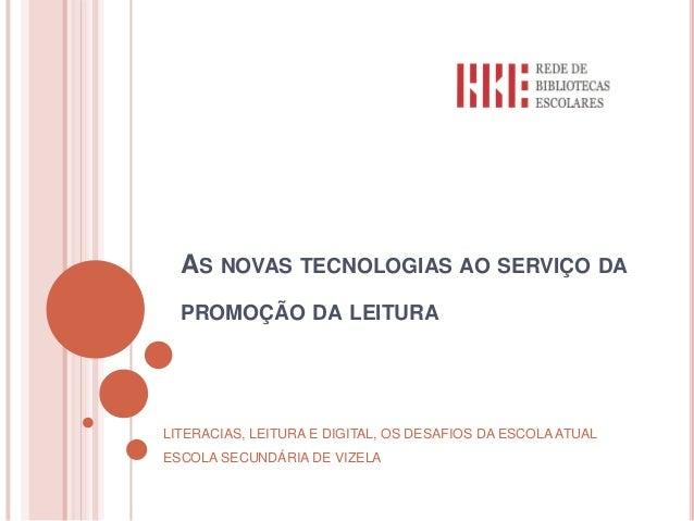 AS NOVAS TECNOLOGIAS AO SERVIÇO DA PROMOÇÃO DA LEITURA LITERACIAS, LEITURA E DIGITAL, OS DESAFIOS DA ESCOLA ATUAL ESCOLA S...