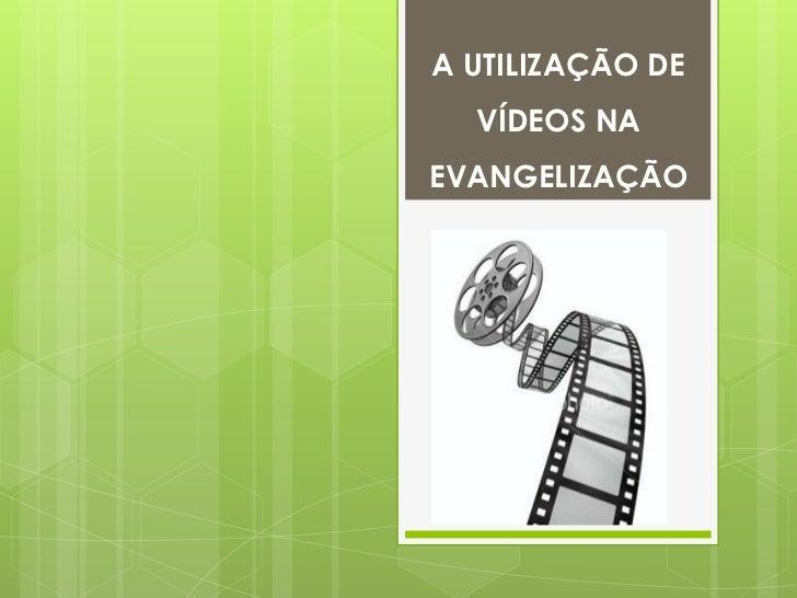 A UTILIZAÇÃO DE  VÍDEOS NAEVANGELIZAÇÃO