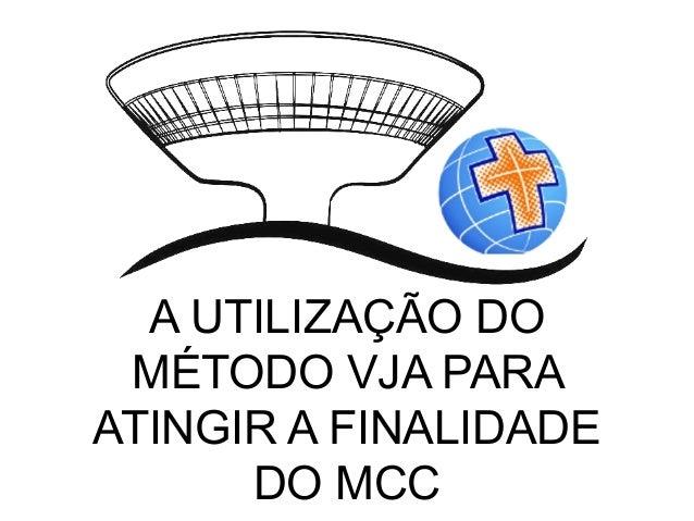 A UTILIZAÇÃO DO MÉTODO VJA PARA ATINGIR A FINALIDADE DO MCC