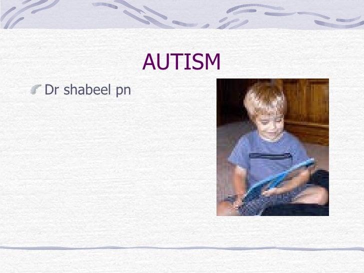 AUTISM <ul><li>Dr shabeel pn </li></ul>
