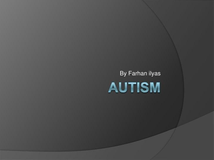 Autism<br />By Farhan ilyas<br />
