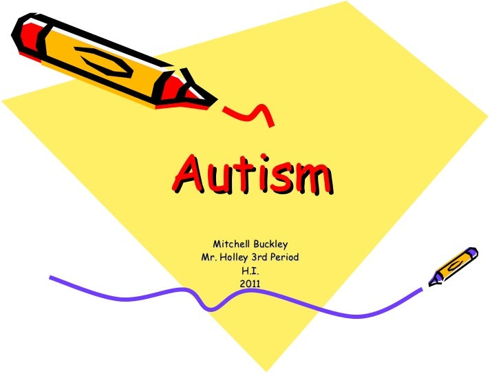 Autism Mitchell Buckley Mr. Holley 3rd Period H.I. 2011
