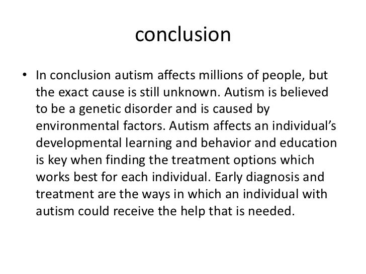 conclusion of autism Conclusion a wealth of research spanning half a century has painted a clearer  picture of the disorder first outlined by kanner in 1943 this has helped us gain a .