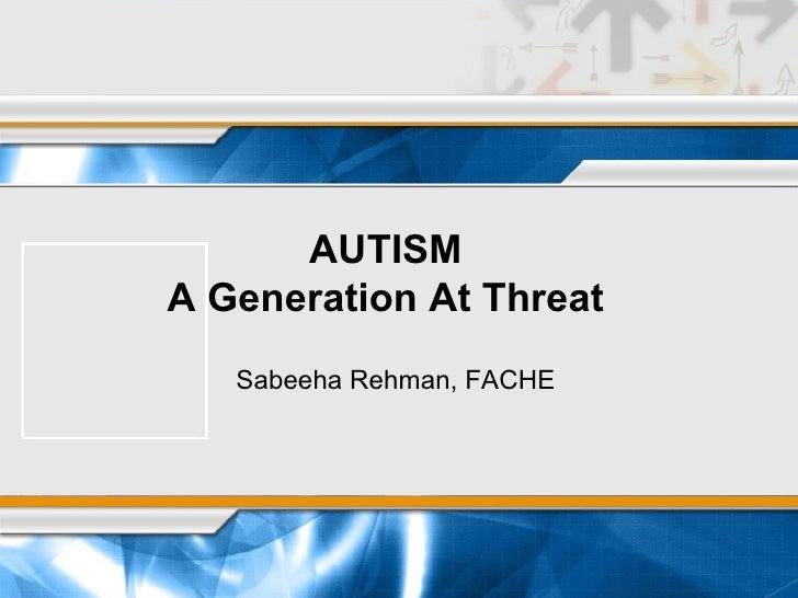 AUTISM A Generation At Threat Sabeeha Rehman, FACHE