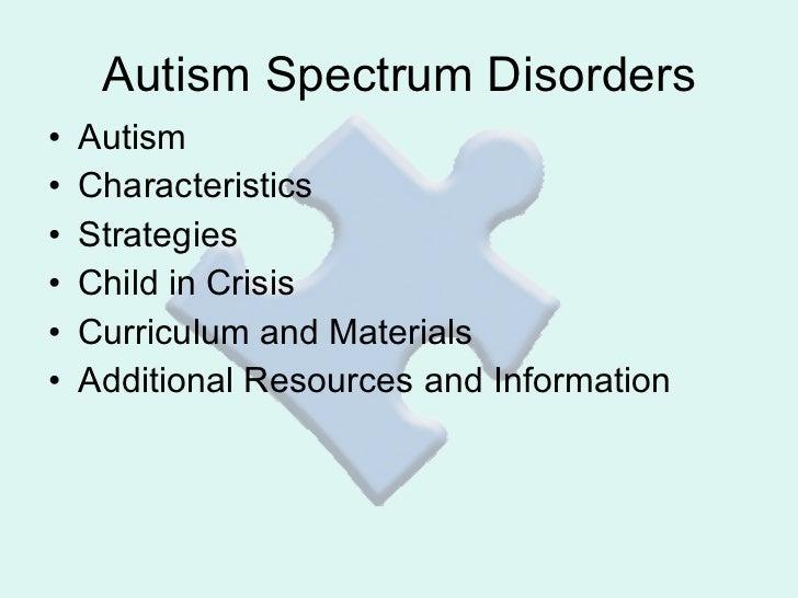 Autism Spectrum Disorders <ul><li>Autism </li></ul><ul><li>Characteristics </li></ul><ul><li>Strategies </li></ul><ul><li>...