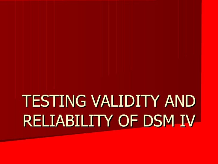 TESTING VALIDITY AND RELIABILITY OF DSM IV