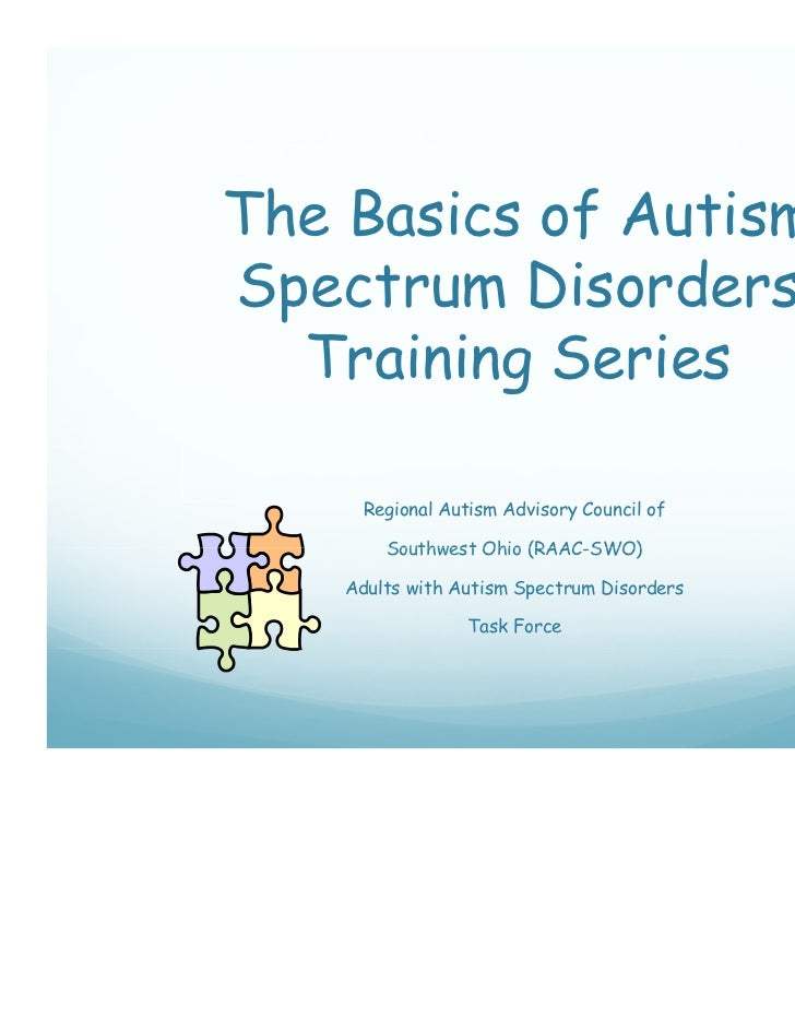 The Basics of AutismSpectrum Disorders  Training Series  Tr inin S ri s      Regional Autism Advisory Council of        So...