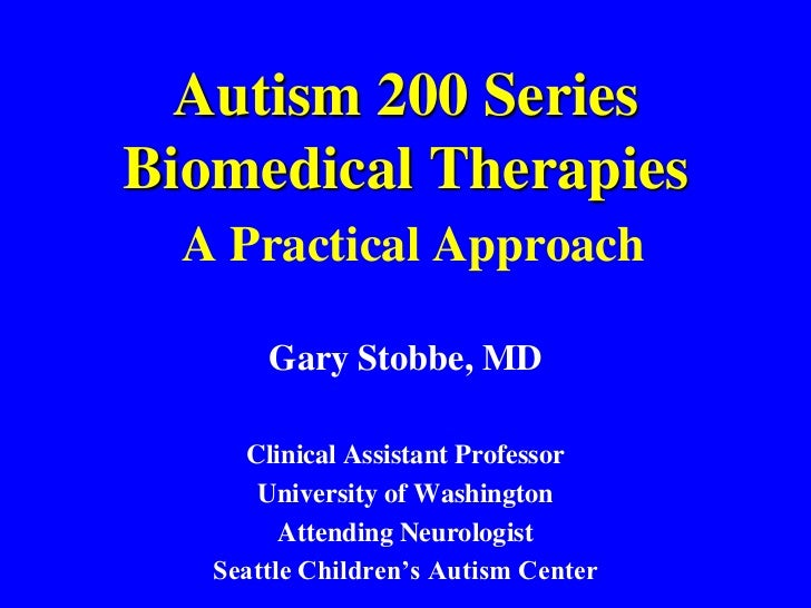 Autism 200 SeriesBiomedical TherapiesA Practical Approach<br />Gary Stobbe, MD<br />Clinical Assistant Professor<br />Univ...