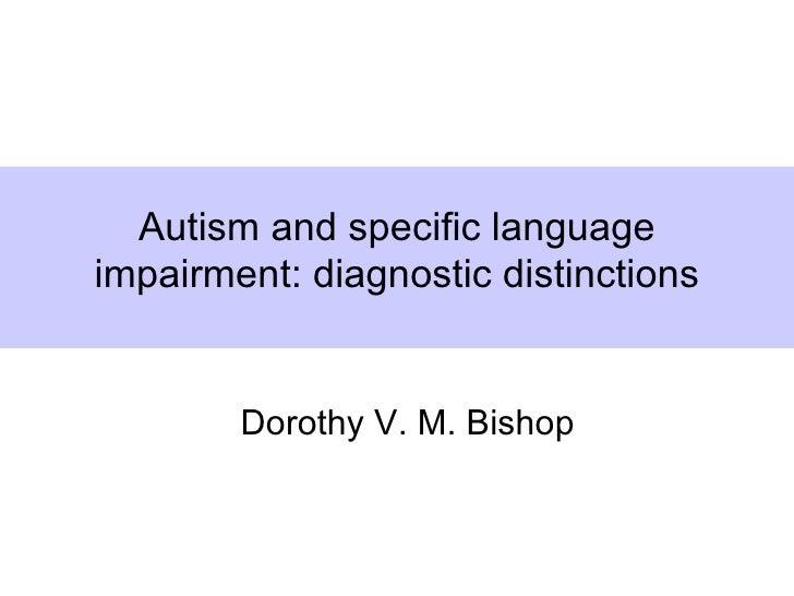 Autism and specific languageimpairment: diagnostic distinctions      Dorothy V. M. Bishop       Dorothy V. M. Bishop      ...