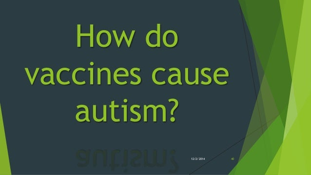 do vaccinations cause autism Vaccines do not cause autism gary finnegan  if you go to the fda government website, it states that the vaccinations cause.
