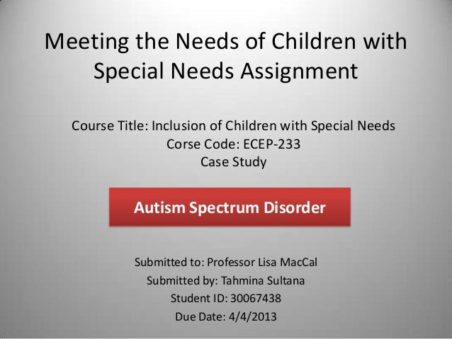 Meeting the Needs of Children with   Special Needs Assignment  Course Title: Inclusion of Children with Special Needs     ...