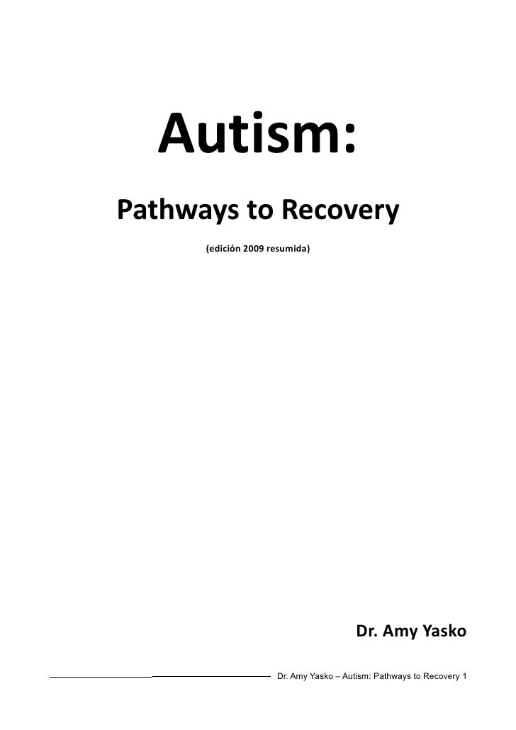 Autism:Pathways to Recovery      (edición 2009 resumida)                                        Dr. Amy Yasko             ...