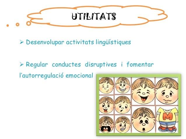 UTILITATS  Desenvolupar activitats lingüístiques  Regular conductes disruptives i fomentar l'autorregulació emocional