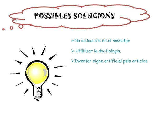 POSSIBLES SOLUCIONS No incloure'ls en el missatge  Utilitzar la dactiologia. Inventar signe artificial pels articles