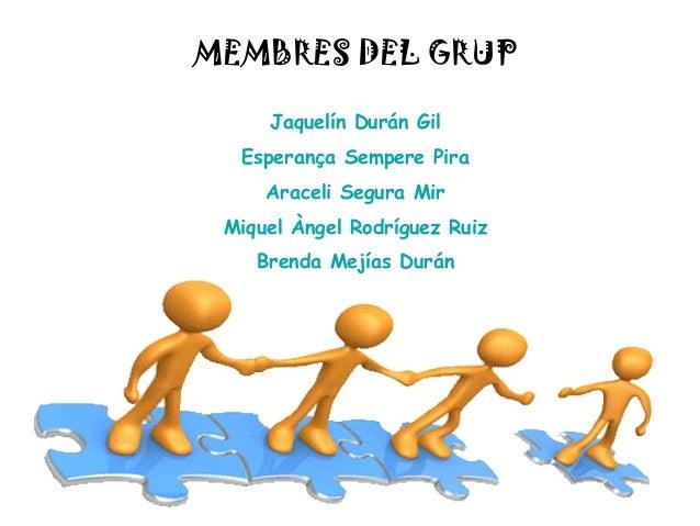 Jaquelín Durán Gil Esperança Sempere Pira Araceli Segura Mir Miquel Àngel Rodríguez Ruiz Brenda Mejías Durán MEMBRES DEL G...