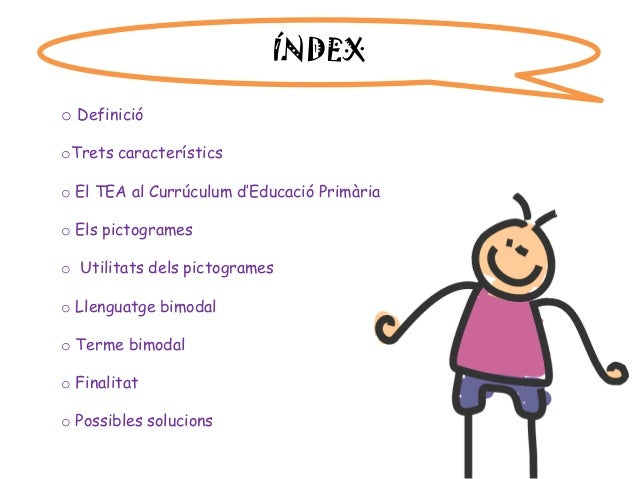 o Definició oTrets característics o El TEA al Currúculum d'Educació Primària o Els pictogrames o Utilitats dels pictograme...