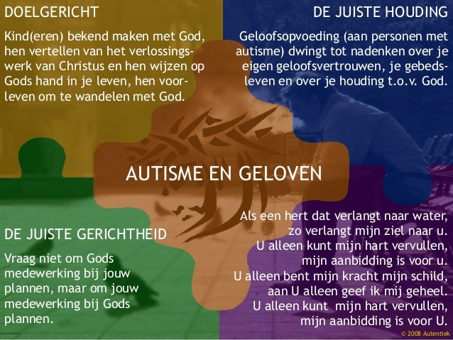 © 2008 Autentiek AUTISME EN GELOVEN DOELGERICHT Kind(eren) bekend maken met God, hen vertellen van het verlossings- werk v...