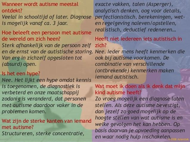 Wanneer wordt autisme meestal ontdekt? Veelal in schooltijd of later. Diagnose is mogelijk vanaf ca. 3 jaar. Hoe beleeft e...