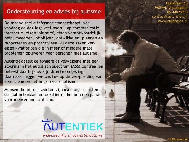 © 2008 Autentiek Ondersteuning en advies bij autisme De razend snelle informatiemaatschappij van vandaag de dag legt veel ...