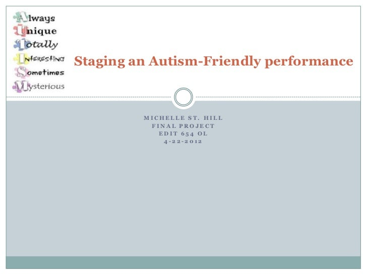 Staging an Autism-Friendly performance         MICHELLE ST. HILL          FINAL PROJECT            EDIT 654 OL            ...