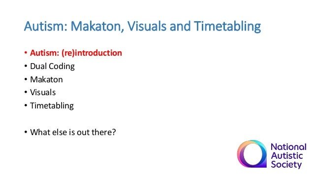 Autism: Makaton, Visuals and Timetabling • Autism: (re)introduction • Dual Coding • Makaton • Visuals • Timetabling • What...