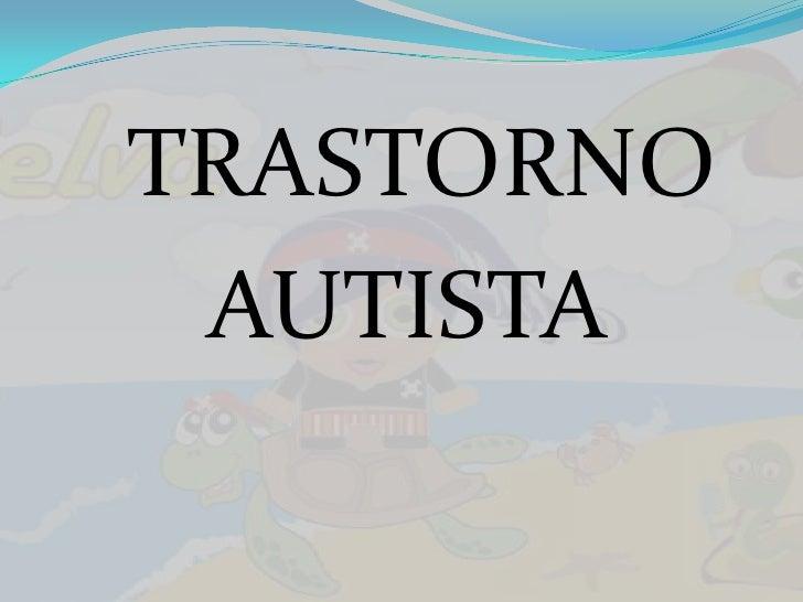 TRASTORNO <br />AUTISTA<br />