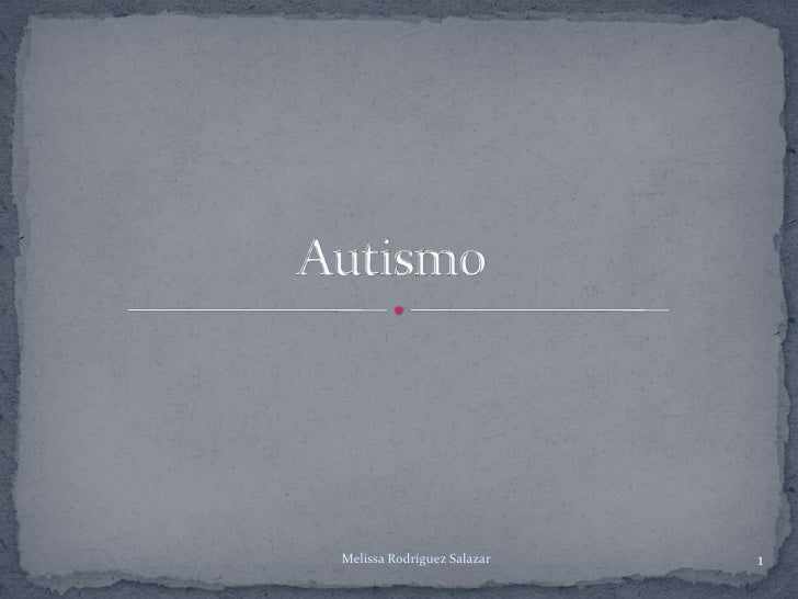 Autismo<br />1<br />Melissa Rodríguez Salazar<br />