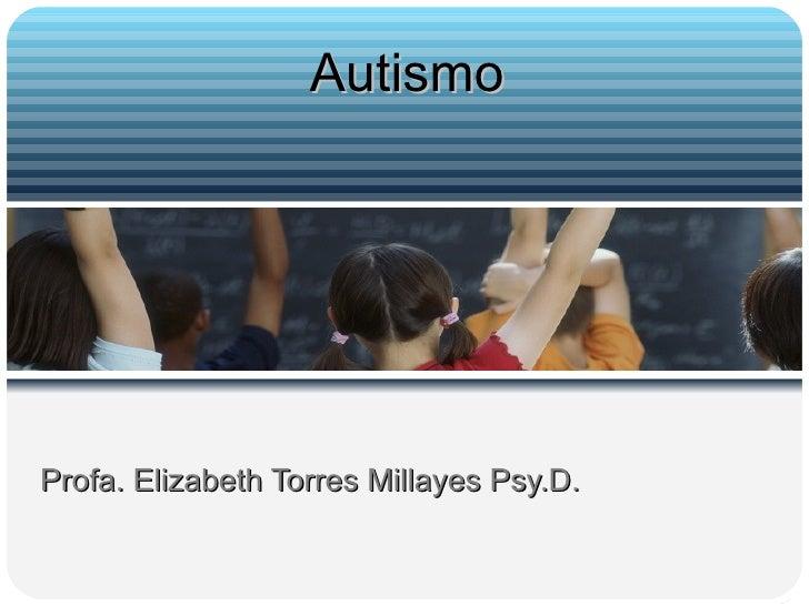 Profa. Elizabeth Torres Millayes Psy.D. Autismo