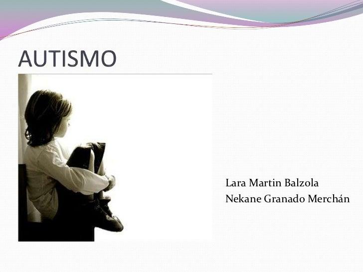 AUTISMO<br />Lara Martin Balzola<br />Nekane Granado Merchán<br />