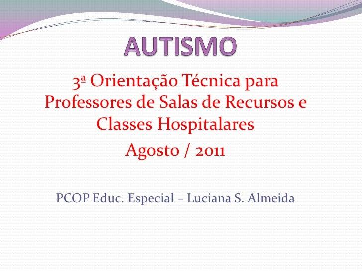 3ª Orientação Técnica paraProfessores de Salas de Recursos e       Classes Hospitalares           Agosto / 2011 PCOP Educ....