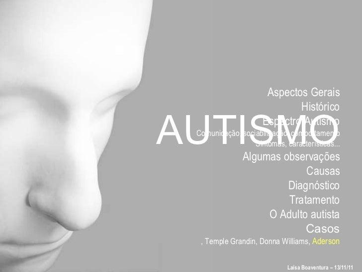 AUTISMO <ul><li>Aspectos Gerais </li></ul><ul><li>Histórico </li></ul><ul><li>Espectro Autismo </li></ul><ul><ul><li>Comun...