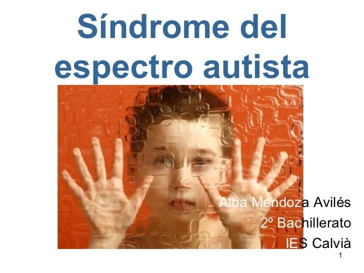Síndrome del espectro autista Alba   Mendoz a Avilés 2º   Bac hillerato IE S Calvià