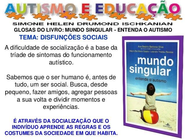 GLOSAS DO LIVRO: MUNDO SINGULAR - ENTENDA O AUTISMO  A dificuldade de socialização é a base da tríade de sintomas do funci...