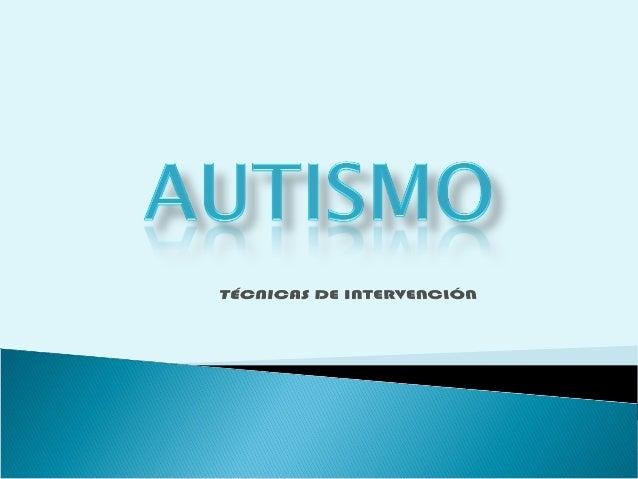 Se entiende por AUTISMO una amplia gama de síntomas comportamentales en las que se incluyen hiperactividad, ámbitos atenci...
