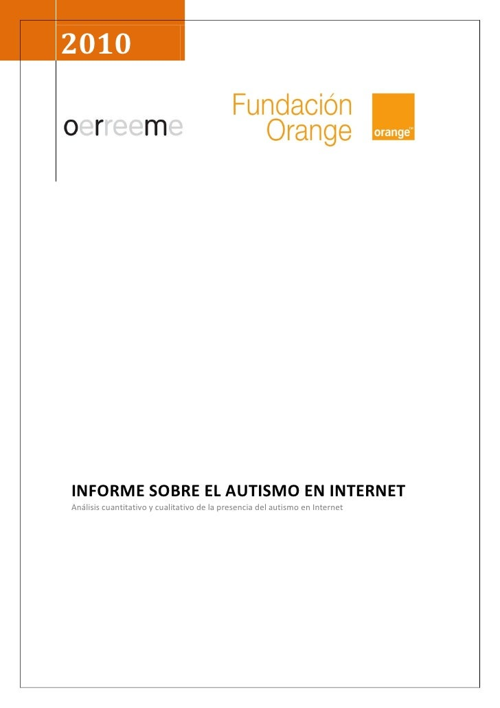 2010INFORME SOBRE EL AUTISMO EN INTERNETAnálisis cuantitativo y cualitativo de la presencia del autismo en Internet