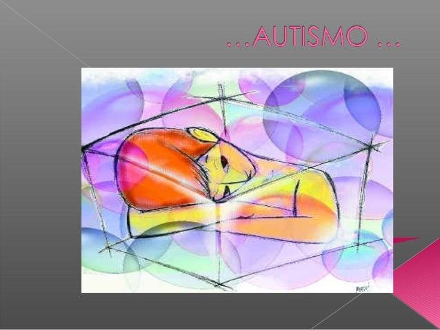  El autismo es un síndrome que afecta la comunicación y las relaciones sociales y afectivas del individuo, afecta a 4 de ...