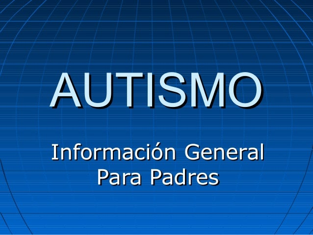 AUTISMOAUTISMO Información GeneralInformación General Para PadresPara Padres