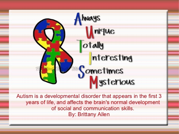 Autism is a developmental disorder that appears in the first 3 years of life, and affects the brain's normal development o...