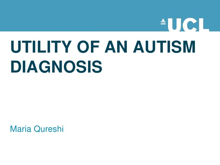 UTILITY OF AN AUTISM DIAGNOSIS<br />Maria Qureshi<br />