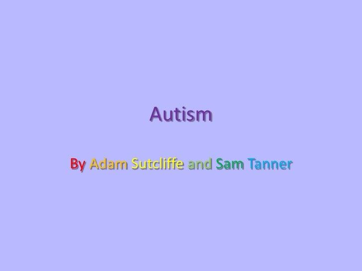 AutismBy Adam Sutcliffe and Sam Tanner