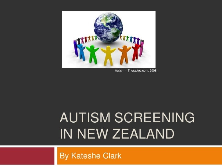 Autism screening in new Zealand<br />By Kateshe Clark<br />Autism – Therapies.com, 2008<br />