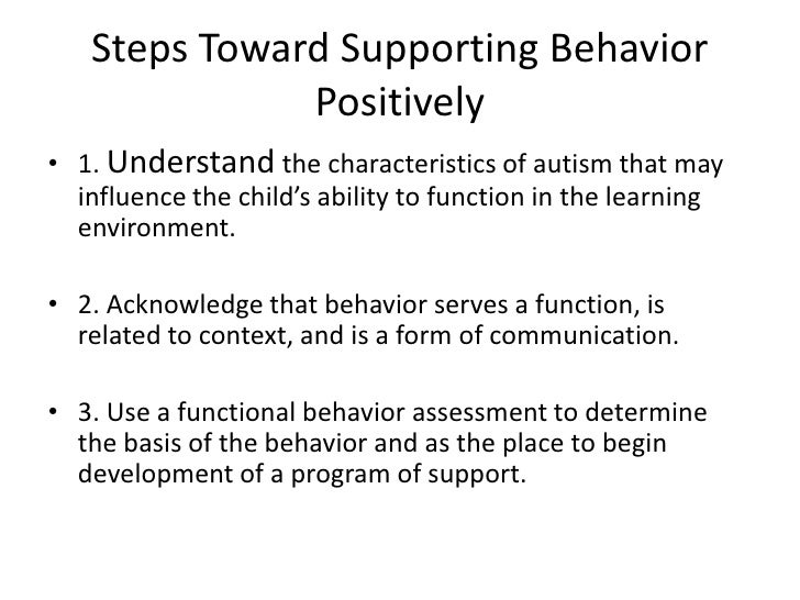 Steps Toward Supporting Behavior Positively<br />1. Understand the characteristics of autism that may influence the child'...
