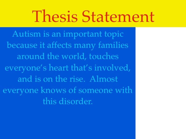 thesis statement for autism speech A good thesis statement is the heart of your essay learn how to write an effective thesis statement with these tips and examples what is the thesis in an essay or speech how to write a process essay write an effective response paper with these tips.