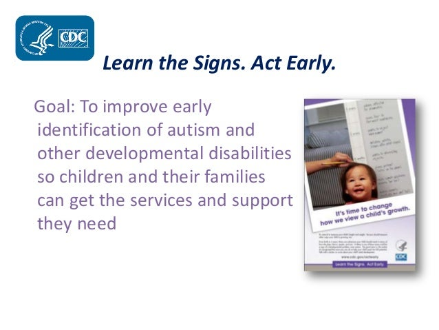 early identification of autism Autism speaks' multi-year ad council public service advertising campaign stresses the importance of recognizing the early signs of autism and seeking early.