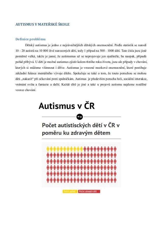 AUTISMUS V MATEŘSKÉ ŠKOLEDefinice problému       Dětský autismus je jedno z nejzávažnějších dětských onemocnění. Podle sta...
