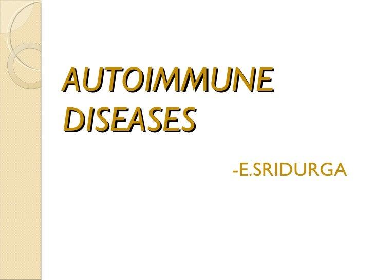 AUTOIMMUNE DISEASES <ul><li>-E.SRIDURGA </li></ul>