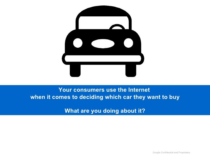Your consumers use the Internet  when it comes to deciding which car they want to buy What are you doing about it?