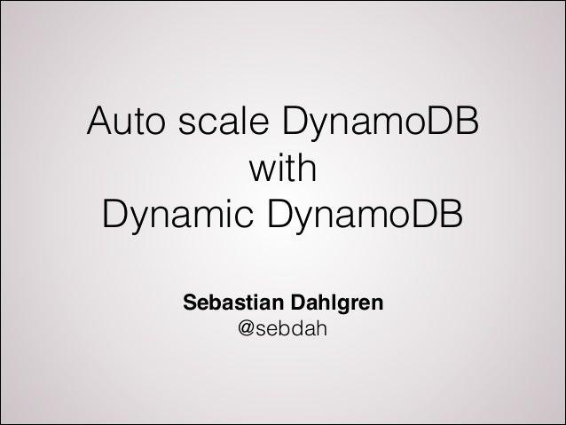 Auto scale DynamoDB with Dynamic DynamoDB Sebastian Dahlgren! @sebdah